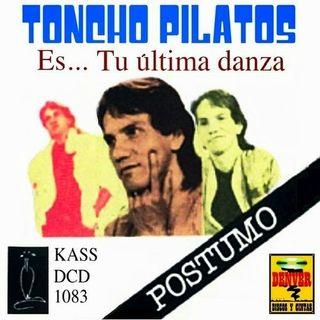 Toncho Pilatos - Es...Tu Última Danza